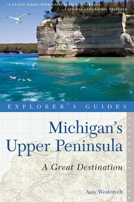 Explorer's Guide Michigan's Upper Peninsula By Westervelt, Amy